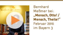 Bernhard Meßmer, Genuss-Coach - Mensch, Otto! - Mensch, Theile! - BAYERN 3 - 24.03.2016